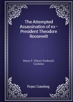 도서 이미지 - The Attempted Assassination of ex-President Theodore Roosevelt