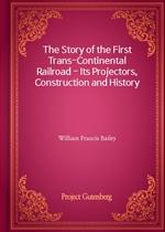 도서 이미지 - The Story of the First Trans-Continental Railroad - Its Projectors, Construction and History