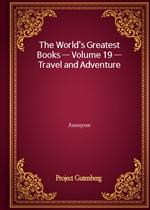 도서 이미지 - The World's Greatest Books - Volume 19 - Travel and Adventure