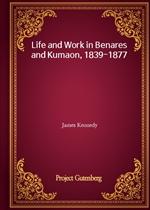 도서 이미지 - Life and Work in Benares and Kumaon, 1839-1877