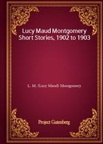 도서 이미지 - Lucy Maud Montgomery Short Stories, 1902 to 1903