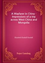 도서 이미지 - A Wayfarer in China - Impressions of a trip across West China and Mongolia