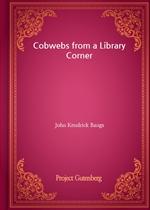 도서 이미지 - Cobwebs from a Library Corner