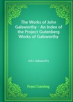 도서 이미지 - The Works of John Galsworthy - An Index of the Project Gutenberg Works of Galsworthy