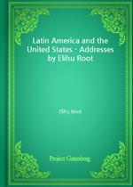 도서 이미지 - Latin America and the United States - Addresses by Elihu Root