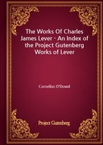 도서 이미지 - The Works Of Charles James Lever - An Index of the Project Gutenberg Works of Lever