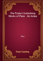 도서 이미지 - The Project Gutenberg Works of Plato - An Index
