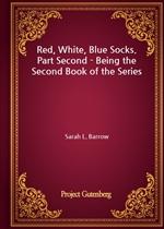 도서 이미지 - Red, White, Blue Socks. Part Second - Being the Second Book of the Series