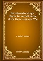 도서 이미지 - The International Spy - Being the Secret History of the Russo-Japanese War