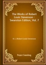 도서 이미지 - The Works of Robert Louis Stevenson - Swanston Edition, Vol. 7