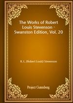 도서 이미지 - The Works of Robert Louis Stevenson - Swanston Edition, Vol. 20