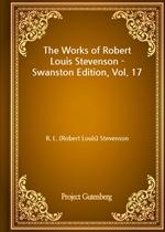 도서 이미지 - The Works of Robert Louis Stevenson - Swanston Edition, Vol. 17