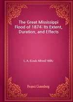 도서 이미지 - The Great Mississippi Flood of 1874: Its Extent, Duration, and Effects