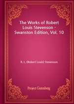 도서 이미지 - The Works of Robert Louis Stevenson - Swanston Edition, Vol. 10