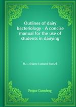 도서 이미지 - Outlines of dairy bacteriology - A concise manual for the use of students in dairying