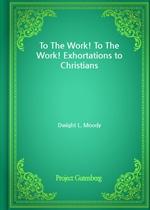 도서 이미지 - To The Work! To The Work! Exhortations to Christians