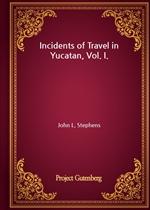도서 이미지 - Incidents of Travel in Yucatan, Vol. I.