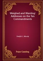 도서 이미지 - Weighed and Wanting: Addresses on the Ten Commandments