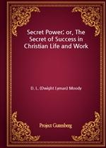 도서 이미지 - Secret Power; or, The Secret of Success in Christian Life and Work