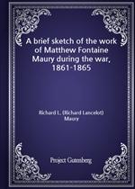 도서 이미지 - A brief sketch of the work of Matthew Fontaine Maury during the war, 1861-1865