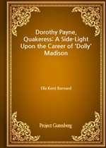 도서 이미지 - Dorothy Payne, Quakeress: A Side-Light Upon the Career of 'Dolly' Madison