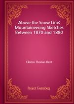 도서 이미지 - Above the Snow Line: Mountaineering Sketches Between 1870 and 1880