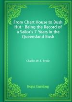 도서 이미지 - From Chart House to Bush Hut - Being the Record of a Sailor's 7 Years in the Queensland Bush