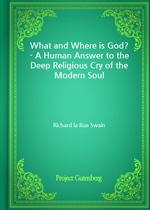 도서 이미지 - What and Where is God? - A Human Answer to the Deep Religious Cry of the Modern Soul