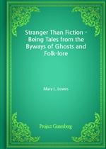 도서 이미지 - Stranger Than Fiction - Being Tales from the Byways of Ghosts and Folk-lore