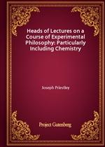 도서 이미지 - Heads of Lectures on a Course of Experimental Philosophy: Particularly Including Chemistry