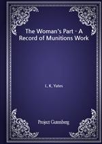 도서 이미지 - The Woman's Part - A Record of Munitions Work