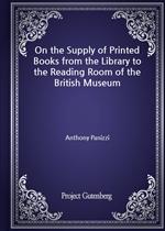도서 이미지 - On the Supply of Printed Books from the Library to the Reading Room of the British Museum