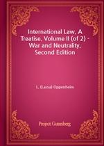 도서 이미지 - International Law. A Treatise. Volume II (of 2) - War and Neutrality. Second Edition