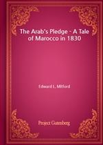 도서 이미지 - The Arab's Pledge - A Tale of Marocco in 1830