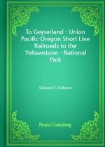 도서 이미지 - To Geyserland - Union Pacific-Oregon Short Line Railroads to the Yellowstone - National Park