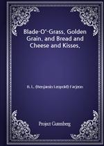 도서 이미지 - Blade-O'-Grass. Golden Grain. and Bread and Cheese and Kisses.