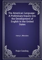 도서 이미지 - The American Language - A Preliminary Inquiry into the Development of English in the United States