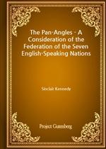 도서 이미지 - The Pan-Angles - A Consideration of the Federation of the Seven English-Speaking Nations