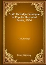 도서 이미지 - S. W. Partridge Catalogue of Popular Illustrated Books, 1904