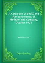 도서 이미지 - A Catalogue of Books and Announcements of Methuen and Company, October 1902