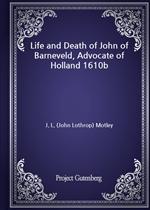 도서 이미지 - Life and Death of John of Barneveld, Advocate of Holland 1610b