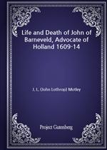 도서 이미지 - Life and Death of John of Barneveld, Advocate of Holland 1609-14