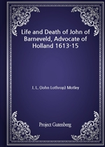 도서 이미지 - Life and Death of John of Barneveld, Advocate of Holland 1613-15