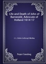 도서 이미지 - Life and Death of John of Barneveld, Advocate of Holland 1614-17
