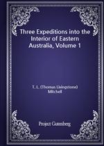 도서 이미지 - Three Expeditions into the Interior of Eastern Australia, Volume 1
