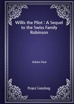 도서 이미지 - Willis the Pilot : A Sequel to the Swiss Family Robinson