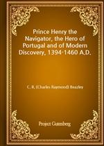 도서 이미지 - Prince Henry the Navigator, the Hero of Portugal and of Modern Discovery, 1394-1460 A.D.