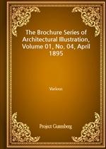 도서 이미지 - The Brochure Series of Architectural Illustration, Volume 01, No. 04, April 1895