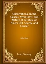 도서 이미지 - Observations on the Causes, Symptoms, and Nature of Scrofula or King's Evil, Scurvy, and Cancer