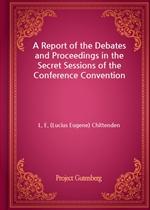 도서 이미지 - A Report of the Debates and Proceedings in the Secret Sessions of the Conference Convention